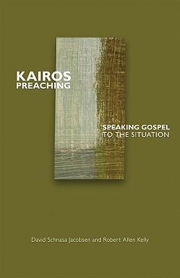 Kairos Preaching: Speaking Gospel to the Situation David Schnasa Jacobsen