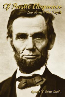 Of Rustic Eloquence, Lincoln and the People  by  Linda K. Smith