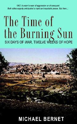 The Time of the Burning Sun: Six Days of War, Twelve Weeks of Hope  by  Michael Bernet