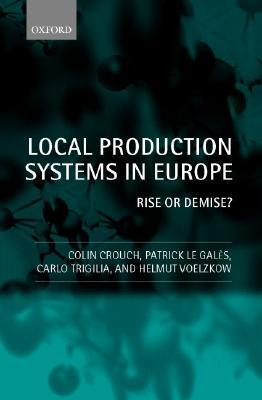 Local Production Systems in Europe  Rise or Demise ?   by  Patrick Le Gales
