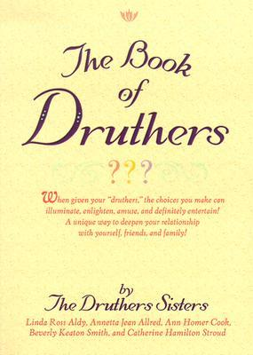The Book of Druthers: When Given Your Druthers, the Choices You Make Can Illuminate, Enlighten, Amuse, and Definitely Entertain!: A Unique Way to Deepen Your Relationship with Yourself, Friends, and Family!  by  Druthers Sisters