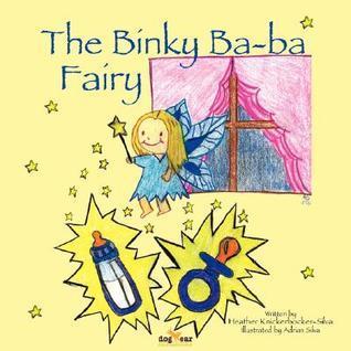 The Binky Ba-Ba Fairy  by  Heather Knickerbocker-Silva