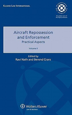 Aircraft Repossession and Enforcement. Practical Aspects. Volume II Ravi Nath