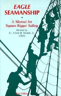 Eagle Seamanship: A Manual for Square-Rigger Sailing  by  Edwin H. Daniels