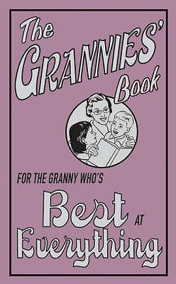 The Grannies Book: For The Granny Whos Best At Everything  by  Alison Maloney