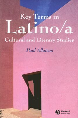 Key Terms in Latino/A Cultrual and Literary Studies  by  Paul Allatson