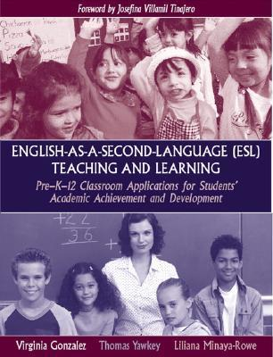 English-As-A-Second-Language (ESL) Teaching and Learning: Pre-K-12 Classroom Applications for Students Academic Achievement and Development  by  Virginia Gonzalez