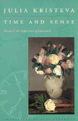 Time and Sense: Proust and the Experience of Literature  by  Julia Kristeva