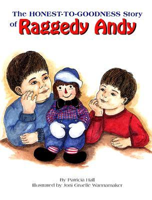 The Honest-To-Goodness Story of Raggedy Andy  by  Patricia  Hall