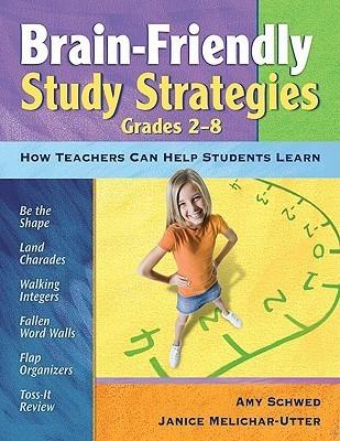 Brain-Friendly Study Strategies, Grades 2-8: How Teachers Can Help Students Learn  by  Amy J. Schwed
