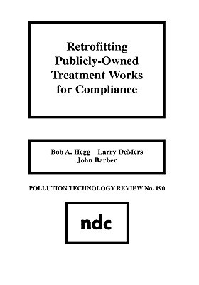 Retrofitting Publicly-Owned Treatment Works for Compliance  by  Bob A. Hegg