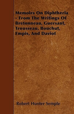 Memoirs on Diphtheria - From the Writings of Bretonneau, Guersant, Trousseau, Bouchut, Empis, and Daviot  by  Robert Hunter Semple
