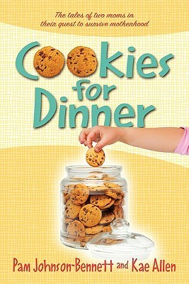 Cookies for Dinner: The Tales of Two Moms in Their Quest to Survive Motherhood Pam Johnson-Bennett