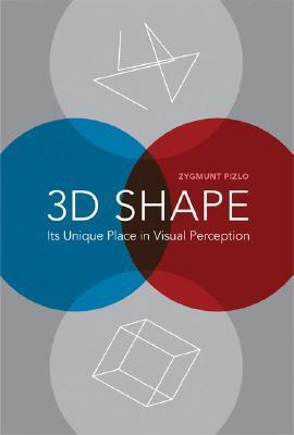 3D Shape: Its Unique Place in Visual Perception  by  Zygmunt Pizlo