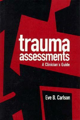 Trauma Assessments: A Clinicians Guide  by  Eve B. Carlson