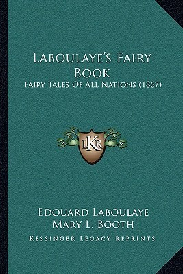 Laboulayes Fairy Book: Fairy Tales of All Nations  by  Édouard Laboulaye