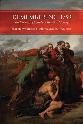 Remembering 1759: The Conquest of Canada in Historical Memory  by  Phillip Buckner