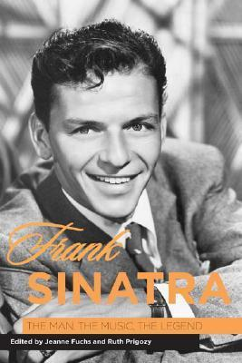 Frank Sinatra: The Man, the Music, the Legend  by  Jeanne Fuchs