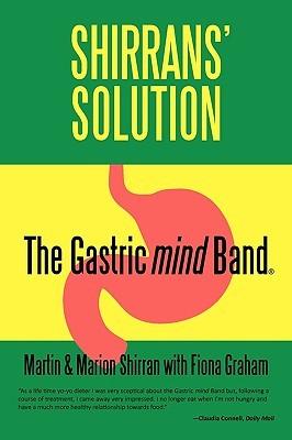 Shirrans Solution: The Gastric Mind Band Martin Shirran