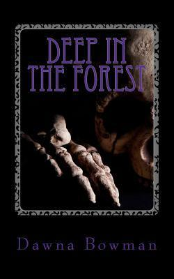Deep in the Forest: A Creepy Collection of Strange Tales for Children Dawna Bowman