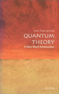 Quantum Theory: A Very Short Introduction John Polkinghorne
