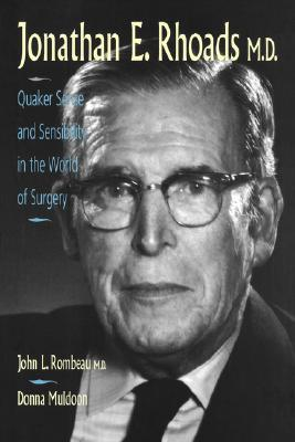 Jonathan E. Rhoads, M.D.: Quaker Sense and Sensibility in the World of Surgery John L. Rombeau