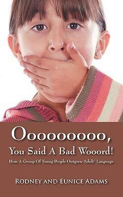 Ooooooooo, You Said a Bad Wooord!: How a Group of Young People Outgrew Adult Language Rodney Adams