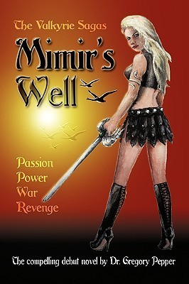 The Valkyrie Sagas: Mimirs Well  by  Gregory Pepper