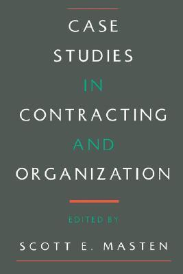 Case Studies in Contracting and Organization  by  Scott E. Masten