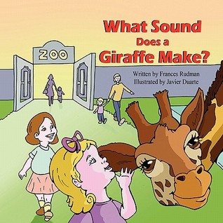 What Sound Does a Giraffe Make?  by  Frances Rudman