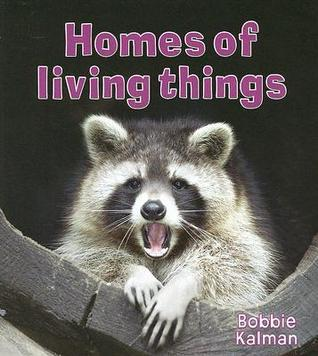 Homes of Living Things  by  Bobbie Kalman