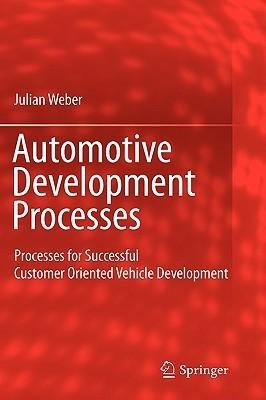 Automotive Development Processes: Processes for Successful Customer Oriented Vehicle Development  by  Julian Weber