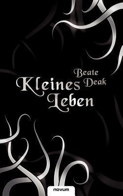 Kleines Leben  by  Beate Deak