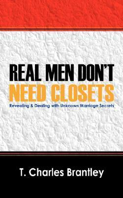 Real Men Dont Have Closets T. Charles Brantley