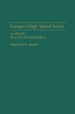 Europes High Speed Trains: A Study in Geo-Economics Mitchell P. Strohl