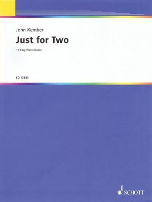 Just for Two: 16 Easy Piano Duets  by  John Kember