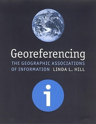 Georeferencing: The Geographic Associations of Information Linda L. Hill