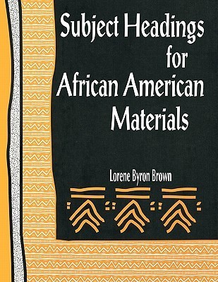 Subject Headings for African American Materials  by  Lorene Byron Brown