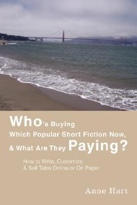 Whos Buying Which Popular Short Fiction Now, & What Are They Paying?: How to Write, Customize, & Sell Tales Online or on Paper  by  Anne Hart