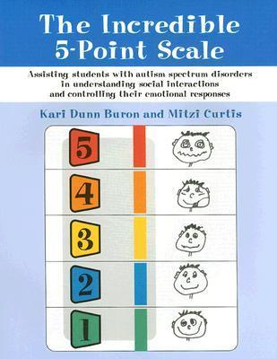 The Incredible 5-point Scale: Assisting Children with ASDs in Understanding Social Interactions and Controlling Their Emotional Responses  by  Kari Dunn Buron