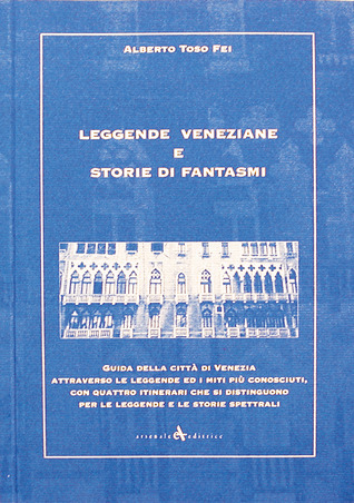 Leggende veneziane e storie di fantasmi  by  Alberto Toso Fei