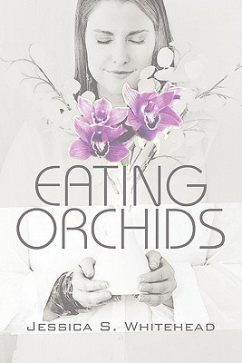 Eating Orchids Jessica S. Whitehead