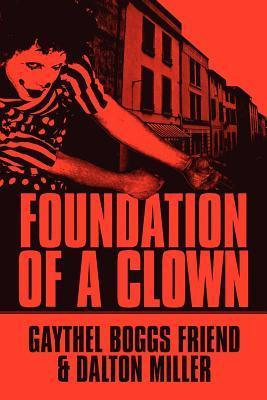Foundation of a Clown Foundation of a Clown Gaythel Boggs Friend