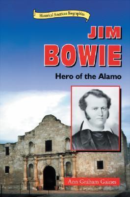 Jim Bowie: Hero of the Alamo Ann Gaines