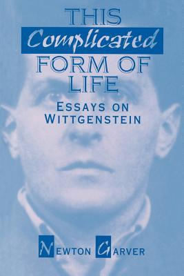 This Complicated Form of Life: Essays on Wittgenstein Newton Garver