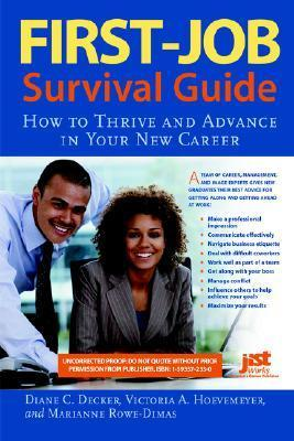 First-Job Survival Guide: How to Thrive and Advance in Your New Career Diane C. Decker