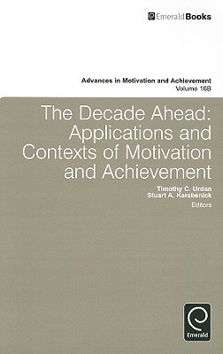 The Decade Ahead: Applications and Contexts of Motivation and Achievement  by  Timothy C. Urdan