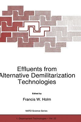 Effluents from Alternative Demilitarization Technologies  by  Francis W. Holm