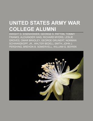 United States Army War College Alumni: Dwight D. Eisenhower, George S. Patton, Tommy Franks, Alexander Haig, Richard Myers, Leslie Groves  by  Source Wikipedia