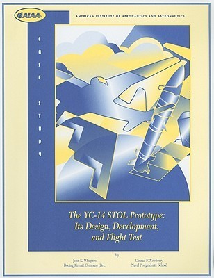 The YC-14 STOL Prototype: Its Design, Development, and Flight Test: An Engineers Personal View of an Airplane Development  by  John K. Wimpress